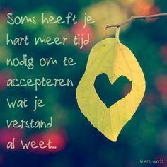 Soms heeft je hart meer tijd nodig om te accepteren wat je verstand al weet.