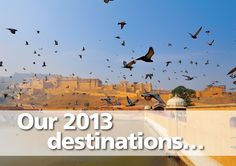 Our selection of 2013 destinations...
