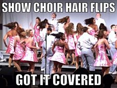 Have you ever seen a girl in show choir who DOESN'T  have hair to flip lol