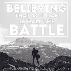 Believing that you can is half the battle.  Don't give up on your goals for optimal health. www.biooptimalsupplements.com