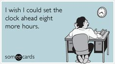 I wish I could set the clock ahead eight more hours.