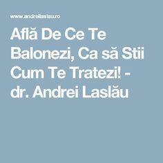 Află De Ce Te Balonezi, Ca să Stii Cum Te Tratezi! - dr. Andrei Laslău
