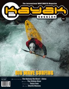 Kayak Session Issue 23 - Fall 2007  Zoom in : Big Wave Hunting in France  Interview : Tanya Faux  Environmental : The Nujiang, China  Profile : Charlie Munsey  Classic : The Stikine River  Technique : With Olli Grau, Steve Fisher & Anna Levesque  Portfolio