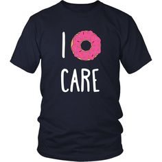 I Donut Care Funny T Shirt - District Unisex Shirt / Navy / S | Unique tees, hoodies, tank tops  - 1