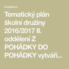 Tematický plán školní družiny 2016/2017 II. oddělení Z POHÁDKY DO POHÁDKY vytváříme si svou pohádkovou knížku Děti bude kaţdý měsíc provázet jiná pohádka, z které si vţdy vytvoří obrázek. V červnu bude Education, Kids, Co Dělat, Montessori, Young Children, Boys, Children, Onderwijs, Learning