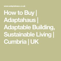 How to Buy | Adaptahaus | Adaptable Building, Sustainable Living | Cumbria | UK