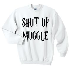 Harry Potter Shut Up Muggle Crewneck/Sweatshirt Harry Potter Pulli, Mode Harry Potter, Harry Potter Style, Harry Potter Outfits, Harry Potter Fandom, Mode Geek, Fandom Outfits, Funny Outfits, Emo Outfits