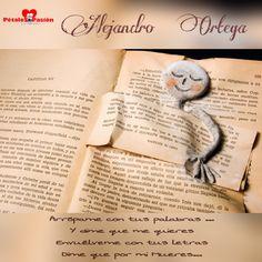 COLABORADORES      ALEJANDRO ORTEGA  Arrópame con tus palabras ... Y dime que me quieres  Envuélveme con tus letras  Dime que por mi Mueres...  Alejandro Ortega