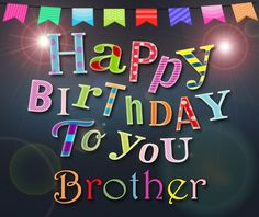Happy birthday wishes for brother. If you love your brother and want him to have the best birthday yet, send him one of the birthday messages here. Happy Birthday Wishes Song, Birthday Message For Brother, Happy Birthday Wishes For A Friend, Wish You Happy Birthday, Birthday Wishes For Brother, Birthday Wishes And Images, Happy Birthday Messages, Happy Birthdays, Today Is My Birthday