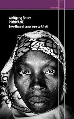 Porwane. Boko Haram i terror w sercu Afryki - Wolfgang Bauer - ebook - Legimi online
