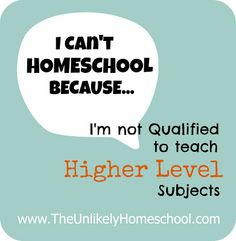 I Cant Homeschool Because Im not Qualified to Teach Higher Level Subjects-The Unlikely Homeschool