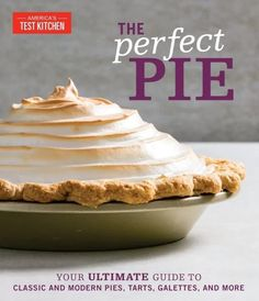 """Read """"The Perfect Pie Your Ultimate Guide to Classic and Modern Pies, Tarts, Galettes, and More"""" by available from Rakuten Kobo. Get the dough rolling and perfect your pie-making skills to bake beautiful, foolproof versions of the corner bakery clas. Aquafaba, Grape Pie, Plum Pie, Tart Dough, Baking Cookbooks, Pie Pops, French Patisserie, Meringue Pie, Americas Test Kitchen"""