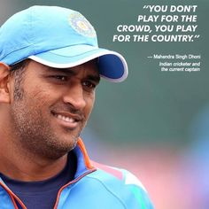 """#InspirationalQuote : """"You don't play for the crowd, you play for the country."""" - #Mahendra Singh Dhoni"""