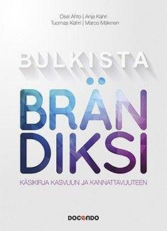 Kuvaus: Bulkista brändiksi -kirja on tarkoitettu digitaalisen muutoksen ja kansainvälisen kilpailun kiristymisen aikana kasvun ja kannattavuuden kanssa painiville yritysten päättäjille.
