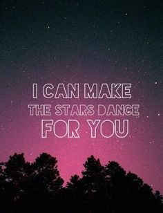 i can make the Stars Dance for you....its a greeaaat song to dance but it just reminds me of winter:/ idk why.