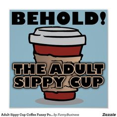 Shop Adult Sippy Cup Coffee Funny Poster Sign created by FunnyBusiness. Personalize it with photos & text or purchase as is! Coffee Talk, Coffee Is Life, I Love Coffee, Best Coffee, My Coffee, Coffee Drinks, Coffee Beans, Coffee Cups, Coffee Maker