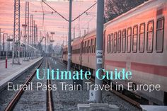 Train travel in Europe is an amazing experience and this ultimate guide to using a Eurail Pass will help you plan the perfect trip. Eurail Global Pass