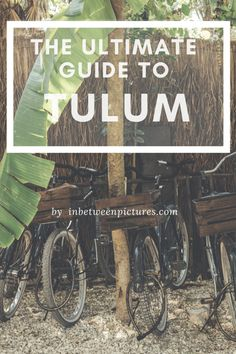 Ultimate Guide to Tulum Mexico InBetweenPictures.com