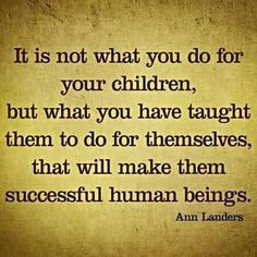 It is not what you do for your children...