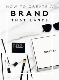 How To Create A Brand That Lasts.