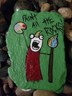 Paint all the rocks , rock painting