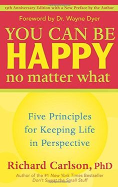 You Can Be Happy No Matter What: Five Principles for Keeping Life in Perspective by Richard Carlson http://www.amazon.com/dp/1577315685/ref=cm_sw_r_pi_dp_K.bCwb0APA2E8