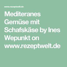 Mediteranes Gemüse mit Schafskäse by Ines Wepunkt on www.rezeptwelt.de