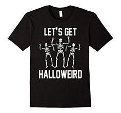 Amazon.com: Let's Get Halloweird Funny Skeletons Halloween T-Shirt: Clothing