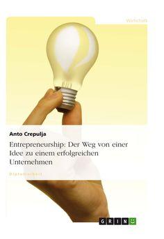 Entrepreneurship: Der Weg von einer Idee zu einem erfolgreichen Unternehmen GRIN: http://grin.to/xRJ64 Amazon: http://grin.to/mJeLH