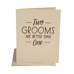 """Greeting: """"Two Grooms Are Better Than One"""" (Blank Inside) Printing: Matte Black Foil Card size: 5.5"""" x 4.25"""", Folded Paper: thick colored stock with coordinating A2 envelope"""