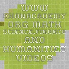 www.khanacademy.org math science,finance and humanities videos