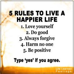 Quotes A Friend, 5 rules to live a happier life 1 love yourself 2 do good 3 always forgive 4 harm
