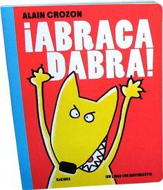 0-4 AÑOS. ¡Abracadabra! / Alain Crozon. ¡Abracadabra! levantamos las solapas. ¡Atención! ¡Sorpresa! ¿Qué hay dentro del huevo? ¡Ah! una tortuga.. ¿Y en la panza del pececito? ¡Ah! un anzuelo.. ¿Y en la boca del lobo? ¡Está llena de caramelos! Un pequeño libro para sorprenderte.