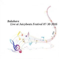 Bukahara-Live at Juicybeats Festival-SAT-07-30-2016-PTC