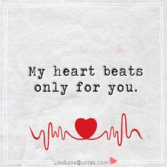 My heart beats only for you...
