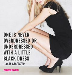 With a little black dress, you can't go wrong. Unless the dress is displaying attributes you shouldn't be showing, then sister we need to have a little talk about your abismal abuse of LBD power.