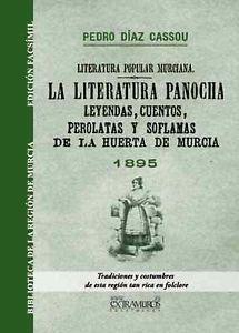 La literatura panocha : leyendas, cuentos, perolatas y soflamas de la huerta de Murcia y causa formá al emperaor de la morisma.-- [Murcia : s.n.], 1972 (Murcia : Imp. Belmar).--   135 p.-- (Hoja de Laureal ; 4)(Literatura popular murciana). -- Signatura: DPT 49614