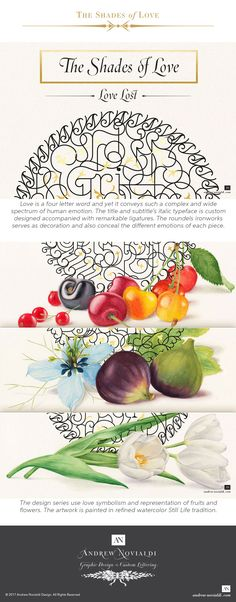 Love is a four letter word and yet it conveys such a complex and wide spectrum of human emotion. This series of design explores the delicate layers of this emotion. Each piece presents a particular fruit and flora specifically selected for their colors, shapes, their unique names, or their cultural symbolism. The fruit and flora are painted with watercolor in a traditional fine art manner. Each artwork is painted in a realistic way so to appear life-like.