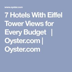 7 Hotels With Eiffel Tower Views for Every Budget    Oyster.com   Oyster.com