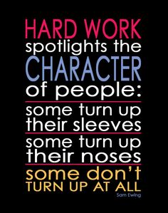 """""""Hard Work Spotlights the Character..."""" - Sam Ewing found on TheClassyCubicle.com"""