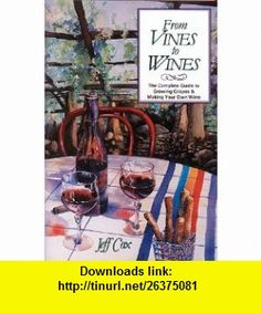 From Vines to Wines The Complete Guide to Growing Grapes  Making Your Own Wine (9780882665283) Jeff Cox , ISBN-10: 0882665286  , ISBN-13: 978-0882665283 ,  , tutorials , pdf , ebook , torrent , downloads , rapidshare , filesonic , hotfile , megaupload , fileserve