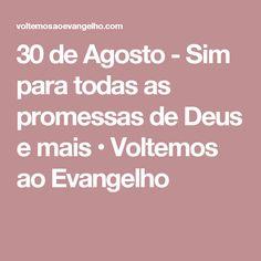 30 de Agosto - Sim para todas as promessas de Deus e mais • Voltemos ao Evangelho