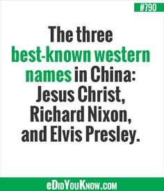 The three best-known western names in China: Jesus Christ, Richard Nixon, and Elvis Presley. Random Facts, Fun Facts, Random Stuff, I Am Not Afraid, I Am Scared, Western Names, Fact Of The Day, Did You Know Facts, The More You Know