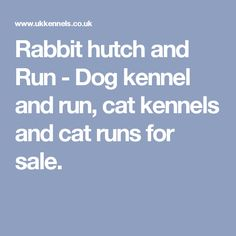 Rabbit hutch and Run - Dog kennel and run, cat kennels and cat runs for sale.