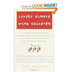 Living Simply with Children: A Voluntary Simplicity Guide for Moms, Dads, and Kids Who Want to Reclaim the Bliss of Childhood and the Joy of Parenting: Marie Sherlock: 9780609809013: Amazon.com: Books