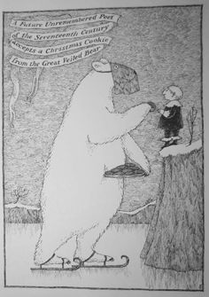 """telkb: """" Edward Gorey, The Great Veiled Bear. A Future Unremembered Poet of the Seventeenth Century Accepts a Christmas Cookie from the Great Veiled Bear. Edward Gorey, Ink Illustrations, Children's Book Illustration, Polar Bear On Ice, Polar Bears, John Kenn, Ink Pen Drawings, Cookies Et Biscuits, Poster Prints"""