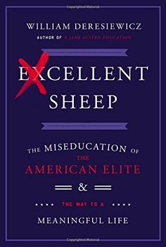 Excellent Sheep: The Miseducation of the American Elite and the Way to a Meaningful Life by William Deresiewicz  #Books #Education #Miseducation