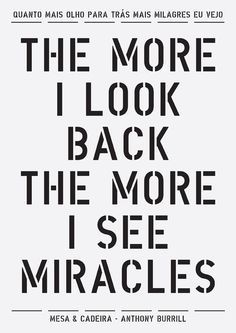 The more I look back, the more I see miracles. -Anthony Burrill