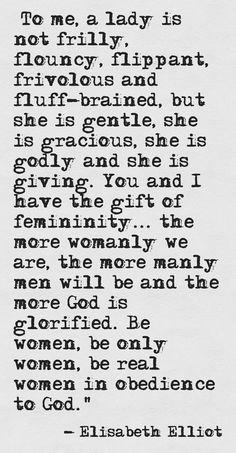Be women, be only women, be real women in obedience to God. Great Quotes, Quotes To Live By, Me Quotes, Inspirational Quotes, Faith Quotes, Motivational, Friend Quotes, Way Of Life, The Life