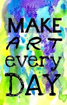 """""""Make art every day"""" quote via www.Facebook.com/SimplyMused"""